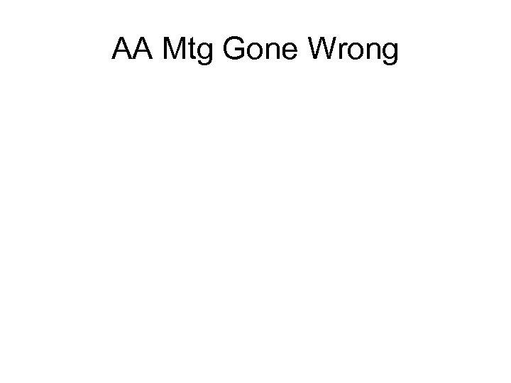AA Mtg Gone Wrong