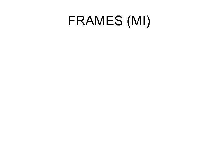 FRAMES (MI)