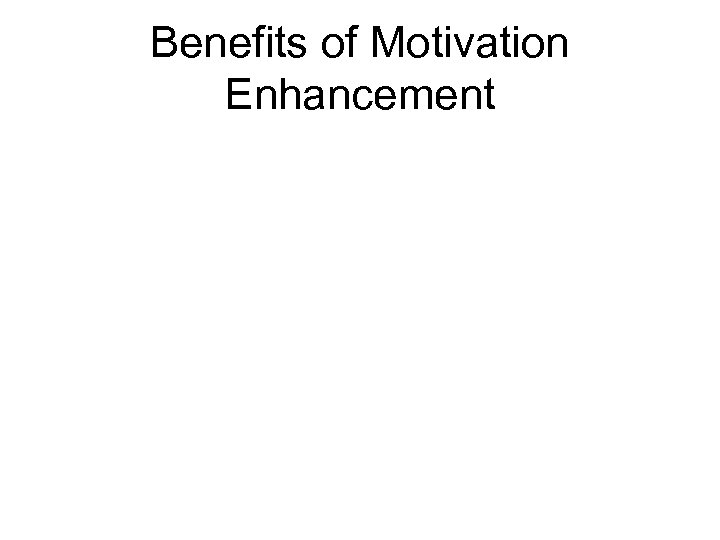 Benefits of Motivation Enhancement