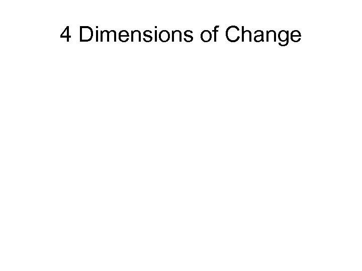 4 Dimensions of Change