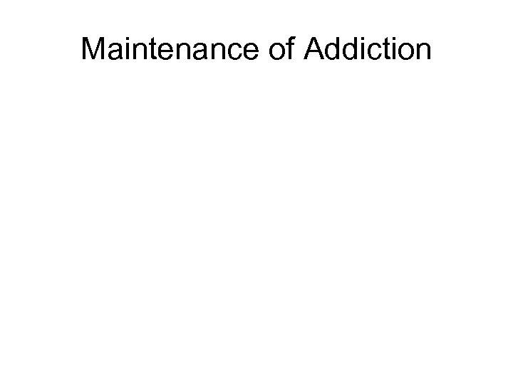 Maintenance of Addiction