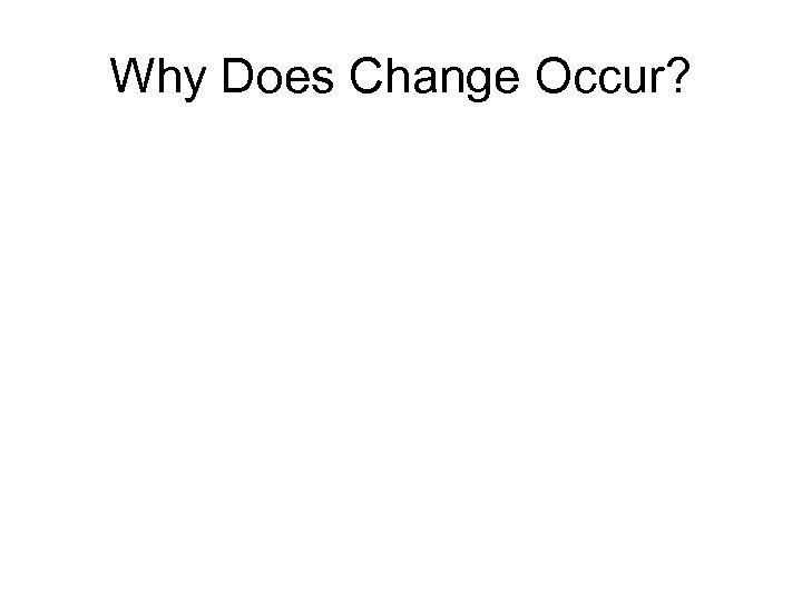 Why Does Change Occur?