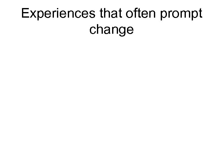 Experiences that often prompt change
