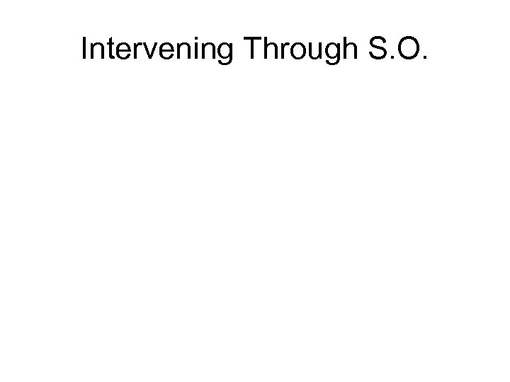 Intervening Through S. O.
