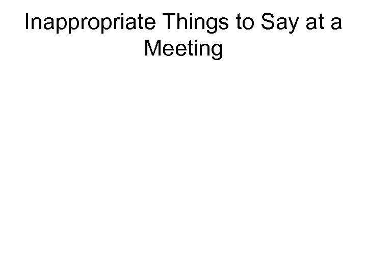 Inappropriate Things to Say at a Meeting