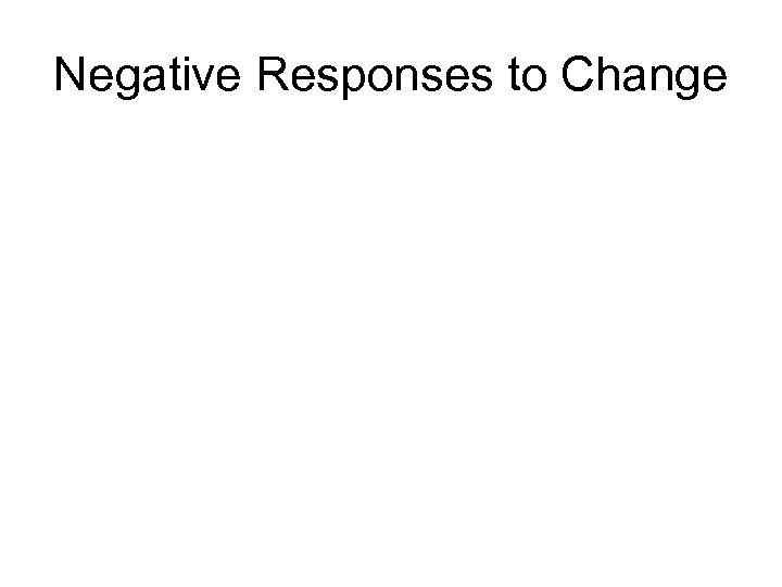 Negative Responses to Change