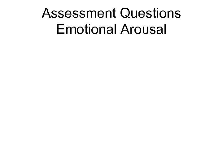 Assessment Questions Emotional Arousal