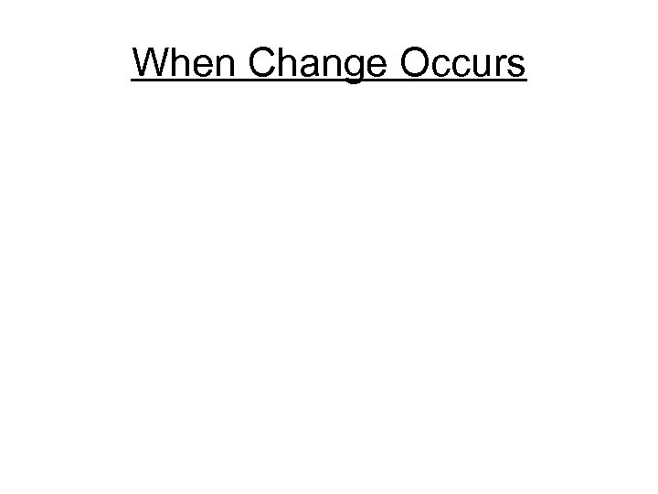 When Change Occurs