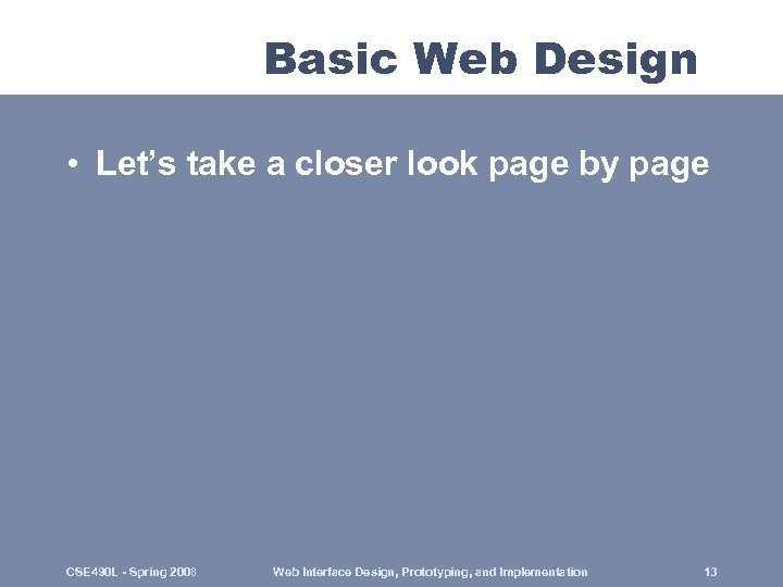 Basic Web Design • Let's take a closer look page by page CSE 490