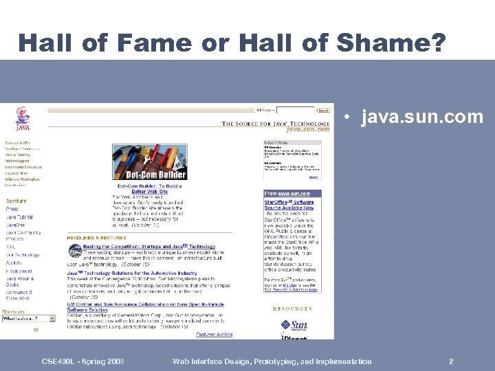 Hall of Fame or Hall of Shame? • java. sun. com CSE 490 L
