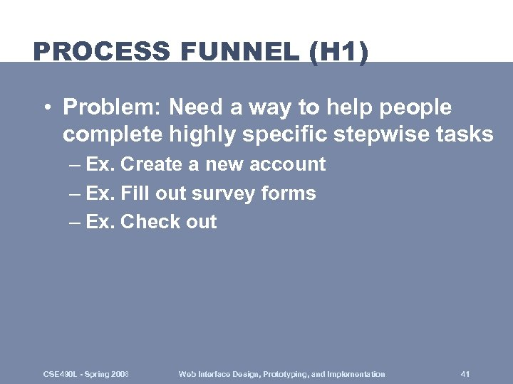 PROCESS FUNNEL (H 1) • Problem: Need a way to help people complete highly