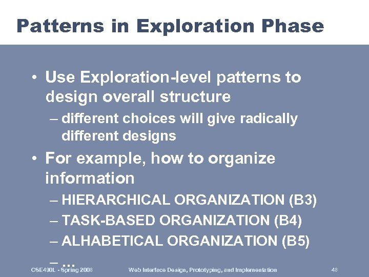Patterns in Exploration Phase • Use Exploration-level patterns to design overall structure – different