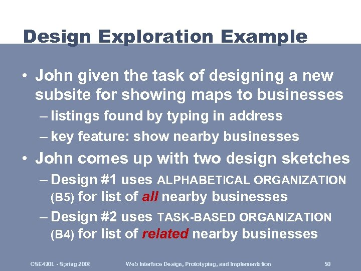 Design Exploration Example • John given the task of designing a new subsite for