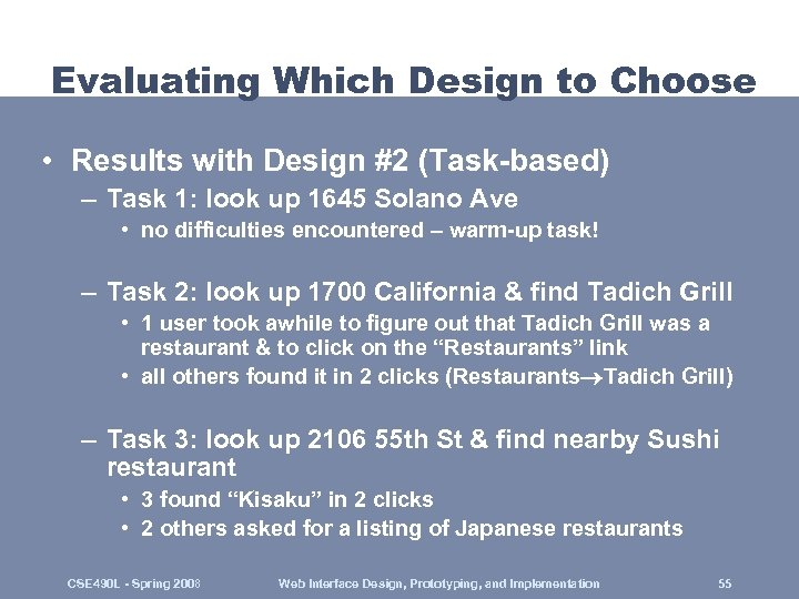 Evaluating Which Design to Choose • Results with Design #2 (Task-based) – Task 1: