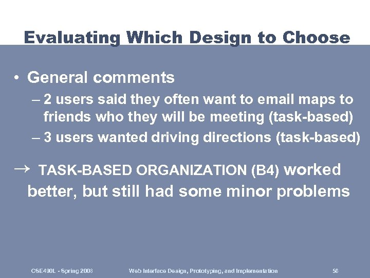 Evaluating Which Design to Choose • General comments – 2 users said they often