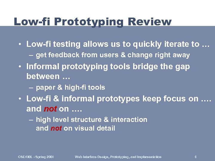 Low-fi Prototyping Review • Low-fi testing allows us to quickly iterate to … –