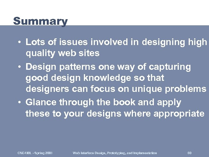 Summary • Lots of issues involved in designing high quality web sites • Design