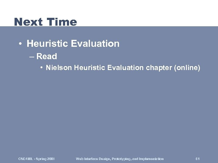 Next Time • Heuristic Evaluation – Read • Nielson Heuristic Evaluation chapter (online) CSE