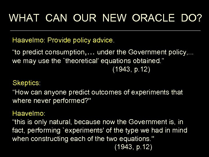 """WHAT CAN OUR NEW ORACLE DO? Haavelmo: Provide policy advice. """"to predict consumption, ."""