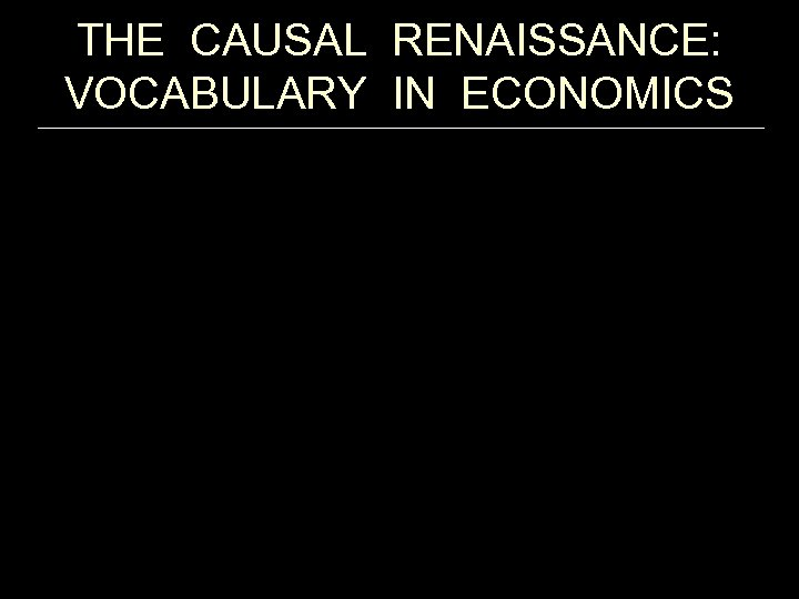 """THE CAUSAL RENAISSANCE: VOCABULARY IN ECONOMICS From Hoover (2004) """"Lost Causes"""""""