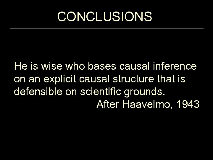 CONCLUSIONS He is wise who bases causal inference on an explicit causal structure that