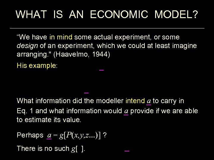 """WHAT IS AN ECONOMIC MODEL? """"We have in mind some actual experiment, or some"""