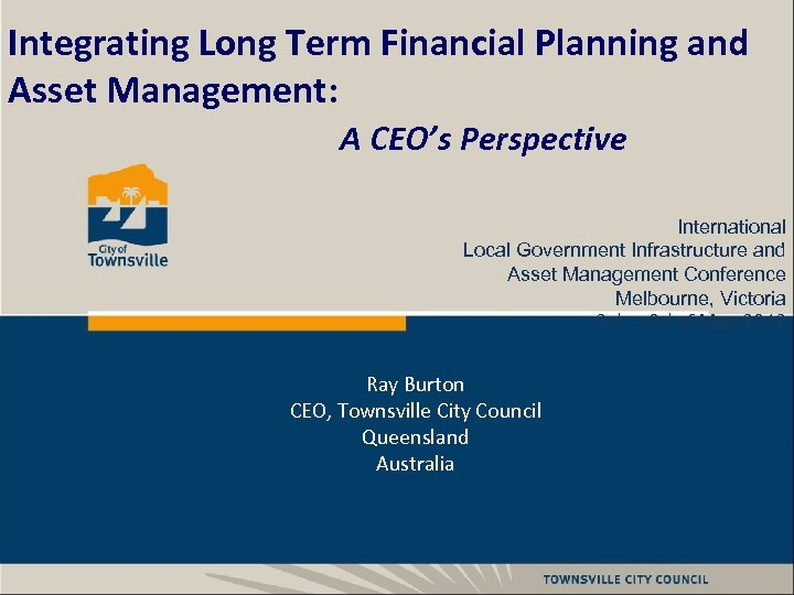 Integrating Long Term Financial Planning and Asset Management: A CEO's Perspective International Local Government