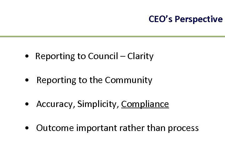 CEO's Perspective • Reporting to Council – Clarity • Reporting to the Community •