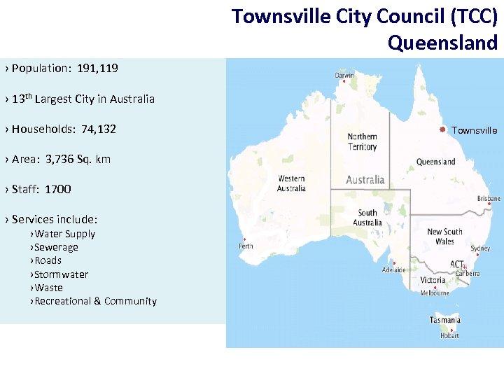 Townsville City Council (TCC) Queensland › Population: 191, 119 › 13 th Largest City