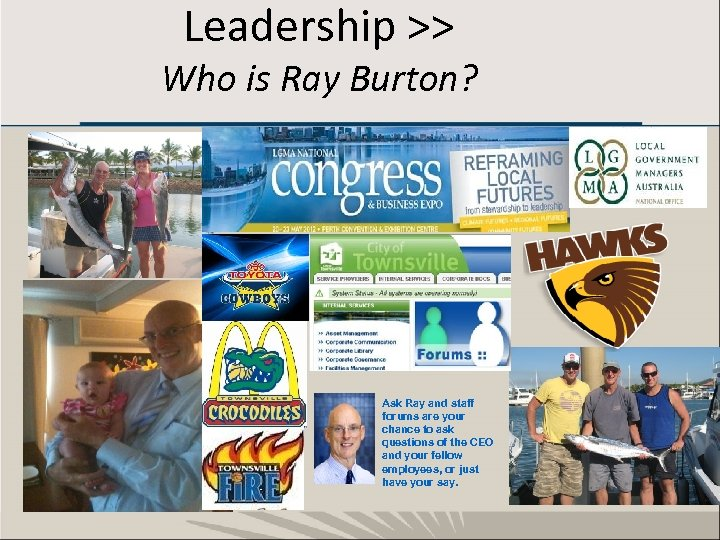 Leadership >> Who is Ray Burton? Ask Ray and staff forums are your chance