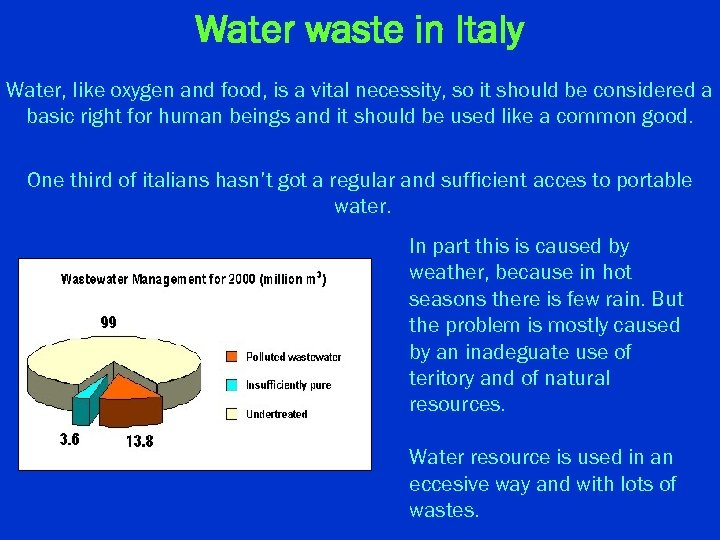 Water waste in Italy Water, like oxygen and food, is a vital necessity, so