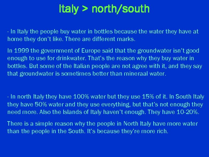Italy > north/south - In Italy the people buy water in bottles because the