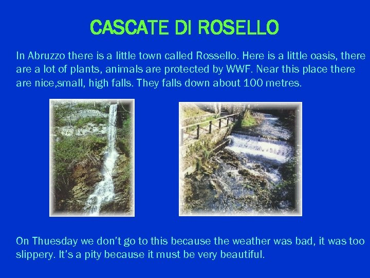 CASCATE DI ROSELLO In Abruzzo there is a little town called Rossello. Here is