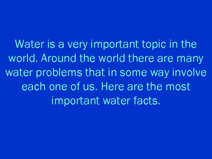 Water is a very important topic in the world. Around the world there