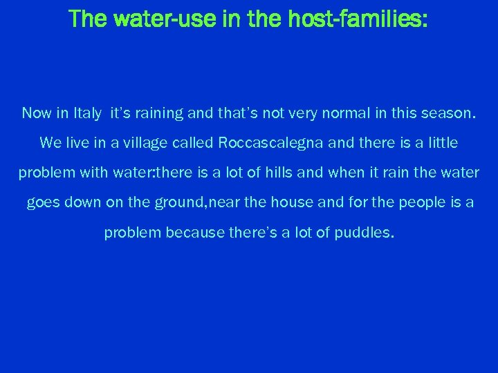 The water-use in the host-families: Now in Italy it's raining and that's not very