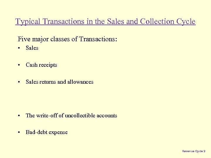 Typical Transactions in the Sales and Collection Cycle Five major classes of Transactions: •