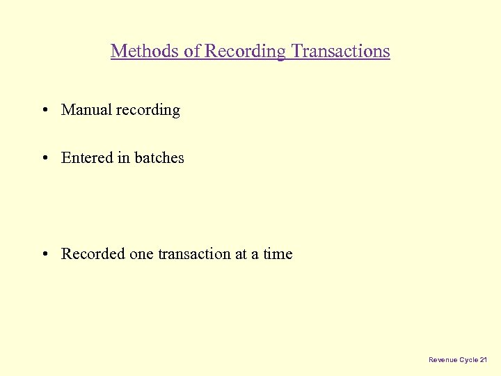 Methods of Recording Transactions • Manual recording • Entered in batches • Recorded one