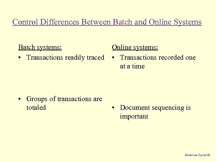 Control Differences Between Batch and Online Systems Batch systems: • Transactions readily traced •