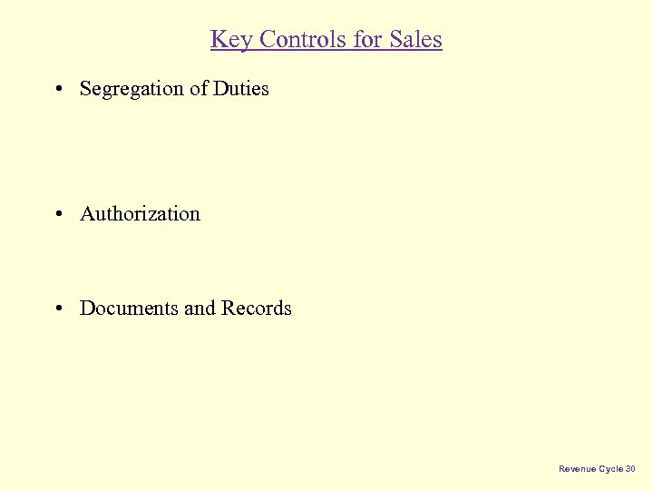 Key Controls for Sales • Segregation of Duties • Authorization • Documents and Records
