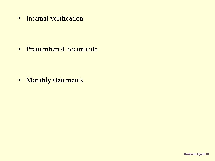 • Internal verification • Prenumbered documents • Monthly statements Revenue Cycle 31