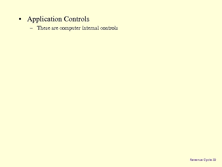 • Application Controls – These are computer internal controls Revenue Cycle 32