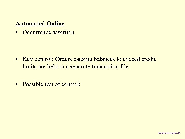 Automated Online • Occurrence assertion • Key control: Orders causing balances to exceed credit