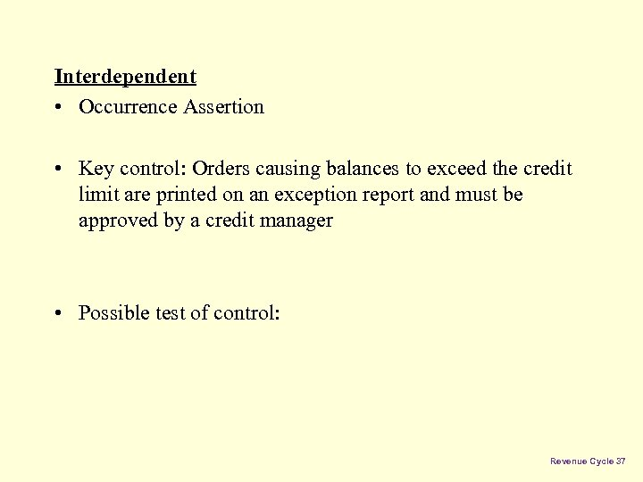 Interdependent • Occurrence Assertion • Key control: Orders causing balances to exceed the credit