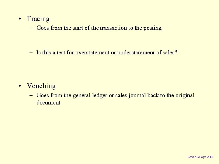 • Tracing – Goes from the start of the transaction to the posting