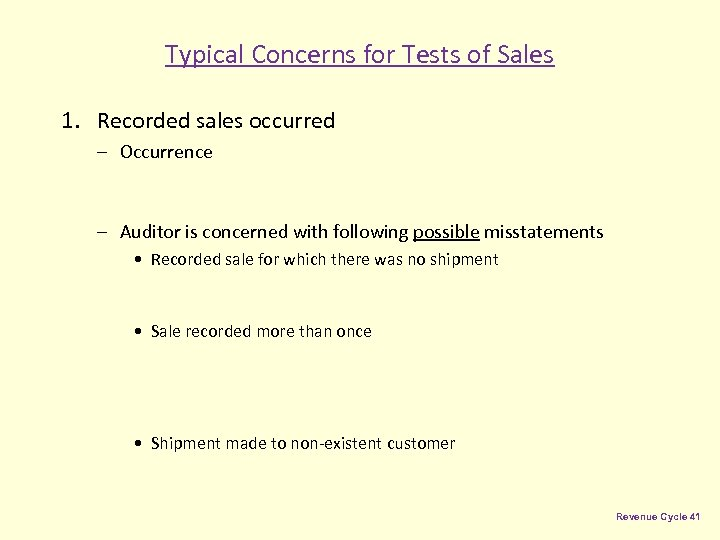 Typical Concerns for Tests of Sales 1. Recorded sales occurred – Occurrence – Auditor