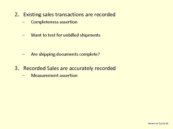 2. Existing sales transactions are recorded – Completeness assertion – Want to test for