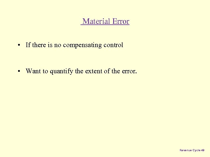 Material Error • If there is no compensating control • Want to quantify the