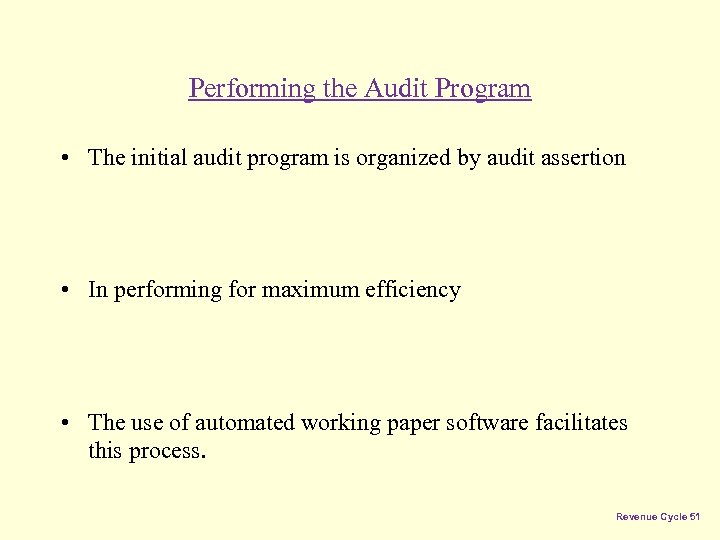 Performing the Audit Program • The initial audit program is organized by audit assertion