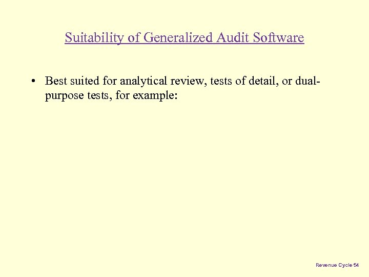 Suitability of Generalized Audit Software • Best suited for analytical review, tests of detail,