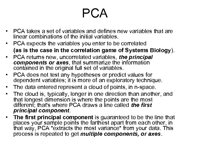 PCA • PCA takes a set of variables and defines new variables that are